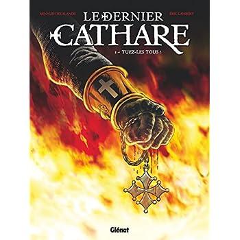 Le Dernier Cathare - Tome 01 NE: Tuez-les tous !