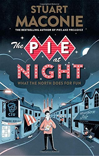 The Pie At Night: In Search of the North at Play by Stuart Maconie (2016-04-07)