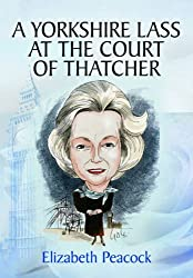 By Elizabeth Peacock - A Yorkshire Lass at the Court of Thatcher