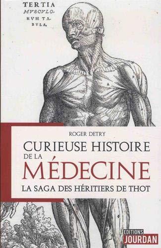 Curieuse histoire de la médecine - La saga des héritiers de Thot par Roger Detry