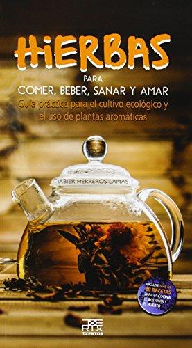 Hierbas para comer,beber,sanar y amar (Leire) por Jabier Herreros Lamas