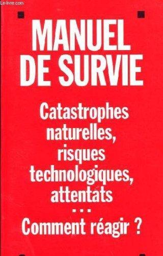 MANUEL DE SURVIE - CATASTROPHES NATURELLES, RISQUES TECHNOLOGIQUES, ATTENTATS... par COLLECTIF