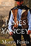 James Yancey: A gripping Western romance mystery series (Taking the High Road series Book 3)