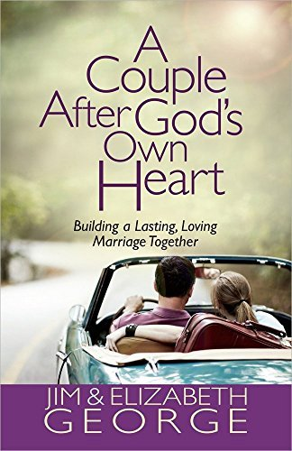 A Couple After God's Own Heart: Building a Lasting, Loving Marriage Together by Jim George (2013-01-01)