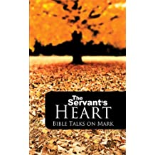 The Servant's Heart: Bible Talks on Mark (English Edition)