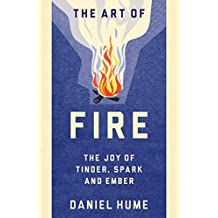 The Art of Fire: The Joy of Tinder, Spark and Ember