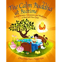 The Calm Buddha at Bedtime: Tales of Wisdom, Compassion and Mindfulness to Read with Your Child (English Edition)