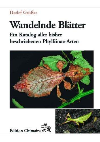 Wandelnde Blätter: (Insekta: Phasmidae - Phylliidae). Ein Katalog aller bisher beschriebenen Phylliinae-Arten