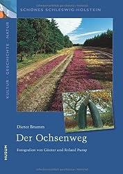 Der Ochsenweg (Schönes Schleswig-Holstein. Kultur - Geschichte - Natur)