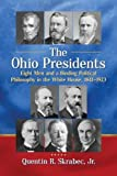The Ohio Presidents: Eight Men and a Binding Political Philosophy in the White House, 1841-1923