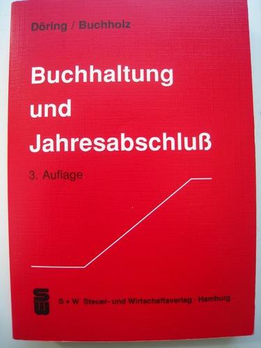 Buchhaltung und Jahresabschluss. Mit Übungs- und Klausuraufgaben sowie Lösungen Broschiert – 1. Januar 1993 U. Döring R. Buchholz S + W 3891616635