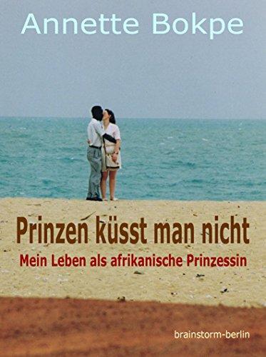 Prinzen küsst man nicht: Mein Leben als afrikanische Prinzessin