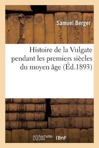 Histoire de la Vulgate pendant les premiers siècles du moyen âge par Samuel Berger