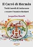Il Carré di Hermès: Tutti i modi d'indossare e usare l'iconico foulard (Italian Edition)