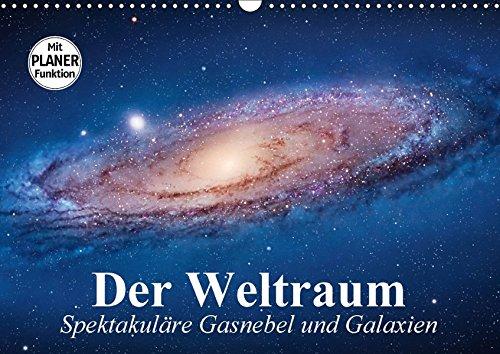 Preisvergleich Produktbild Der Weltraum. Spektakuläre Gasnebel und Galaxien (Wandkalender 2018 DIN A3 quer): Eine Reise in die wundervollen Weiten des Universums ... [Kalender] [Apr 07, 2017] Stanzer, Elisabeth