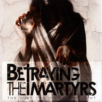 The Hurt, The Devine, The Light by Betraying The Martyrs
