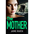 The Mother: A shocking thriller about every mother's worst fear...