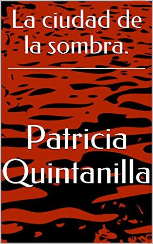 La ciudad de la sombra. eBook: Patricia Quintanilla, Jaime Alegria ...