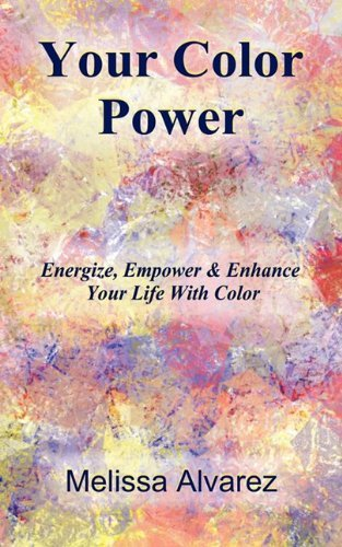 Your Color Power: Energize, Empower & Enhance Your Life With Color by Melissa Alvarez (2009-06-11)