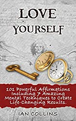 Love Yourself. 101 Powerful Affirmations Including 7 Amazing Mental Techniques to Create Life-Changing Results. (Silver Collection Book 12) (English Edition)