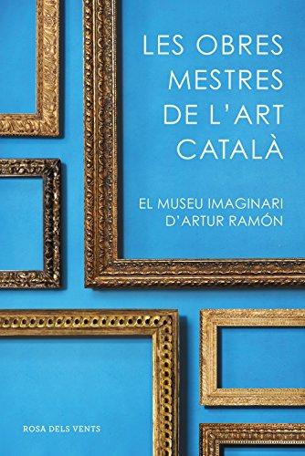 Les obres mestres de l'art català: El museu imaginari d'Artur Ramon (ACTUALITAT) por Artur Ramon