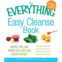 The Everything Easy Cleanse Book: Recipes, tips, and tricks for a safe and healthy detox! (Everything®)