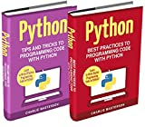 Python: 2 Books in 1: Tips and Tricks + Best Practices to Programming Code with Python (Python, Javascript, Java, Code, Programming Language, Programming, Computer Programming Book 3)