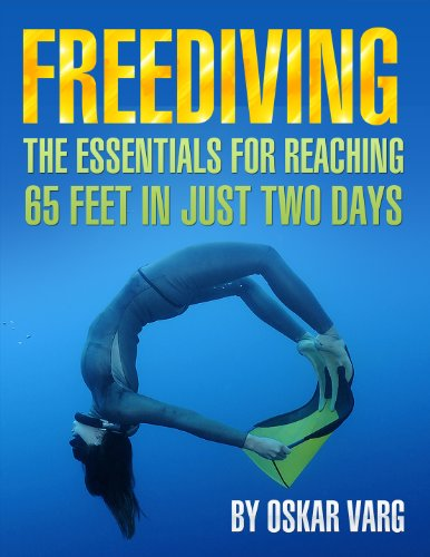 Freediving - The Essentials for reaching 65 feet in just two days (English Edition)