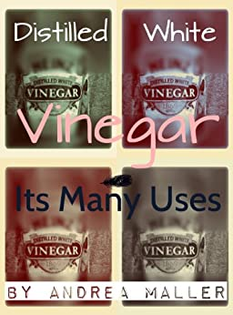 Distilled White Vinegar Its Many Uses Ebook Andrea