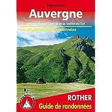 Auvergne - avec le Massif Central et la Vallée du Lot. Les 50 plus belles randonnées.