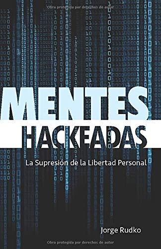 MENTES HACKEADAS: La Supresión de la Libertad Personal