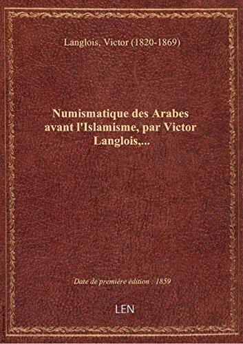 Numismatique des Arabes avant l'Islamisme, par Victor Langlois,...