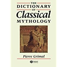The Dictionary of Classical Mythology by Pierre Grimal (1996-08-27)