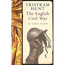 The English Civil War: At First Hand by Tristram Hunt (2003-09-04)