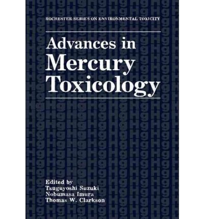 [(Advances in Mercury Toxicology: Proceedings of a Conference Held in Tokyo, Japan, August 1-3, 1990)] [Author: Tsuguyoshi Suzuki] published on (April, 1992)