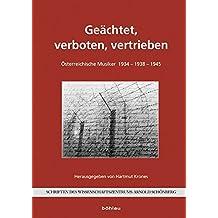 Geächtet, verboten, vertrieben. Österreichische Musiker 1934 - 1938 - 1945 (Schriften des Wissenschaftszentrums Arnold Schönberg)