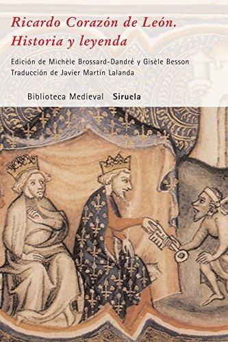 Ricardo Corazón de León. Historia y leyenda (Biblioteca Medieval)