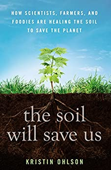 The Soil Will Save Us: How Scientists, Farmers, And Foodies Are Healing The Soil To Save The Planet por Kristin Ohlson
