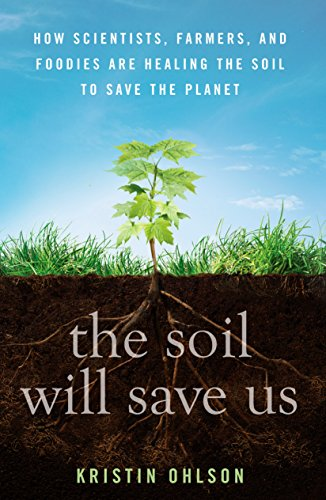 The Soil Will Save Us: How Scientists, Farmers, and Foodies Are Healing the Soil to Save the Planet (English Edition)