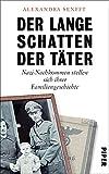 Der lange Schatten der Täter: Nachkommen stellen sich ihrer NS-Familiengeschichte - Alexandra Senfft