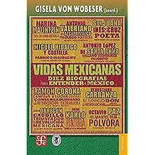 Vidas mexicanas / Mexican Lifes: Diez biografias para entender a México / The Biographies to Understand Mexico (Coleccion Popular)