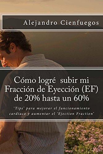 Cómo logré  subir mi Fracción de Eyección (EF) de 20% hasta un 60%: 'Tips' para mejorar el funcionamiento cardíaco y aumentar el 'Ejection Fraction'