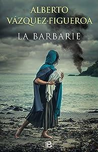 La barbarie par Alberto Vázquez-Figueroa