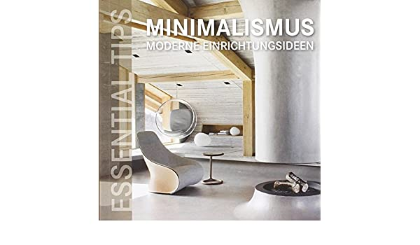 Essential tips minimalismus moderne einrichtungsideen: amazon.de: bücher