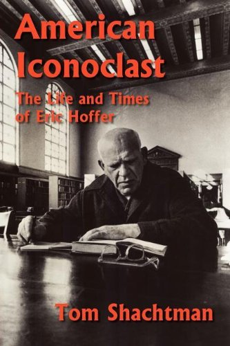 American Iconoclast: The Life and Times of Eric Hoffer by Tom Shachtman (2011-11-01)