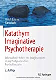 Katathym Imaginative Psychotherapie: Lehrbuch der Arbeit mit Imaginationen in psychodynamischen Psychotherapien (Psychotherapie: Praxis)