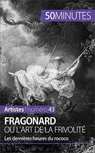 Fragonard ou l'art de la frivolité: Les dernières heures du rococo (Artistes t. 43) par Marion Hallet
