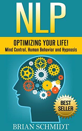 NLP: Optimizing Your Life! - Mind Control, Human Behavior and Hypnosis (NLP, Hypnosis) (English Edition) PDF Books