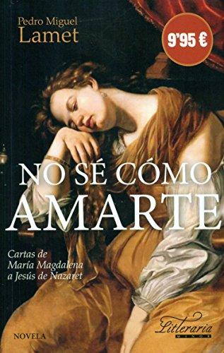 No sé como amarte: Cartas de María Magdalena a Jesús de Nazaret (Literaria)