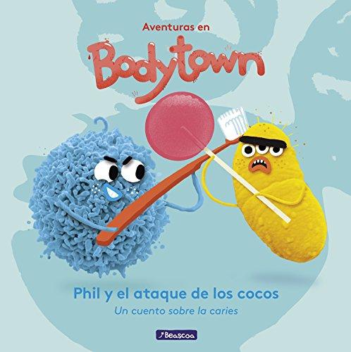 Phil y el Ataque de los Cocos (Aventuras en Bodytown. Primeras lecturas): Un cuento sobre la caries por Jack Mendoza